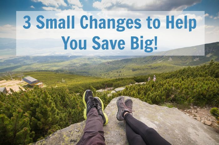 Three small changes to help you save big